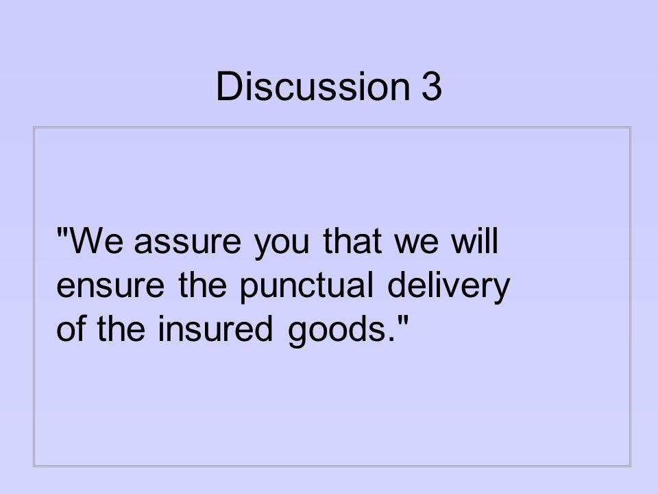Answer 3 to assure = versichern (jemandem etwas versichern); to ensure = sicherstellen, gewährleisten, sich darum kümmern; to insure = versichern (was Versicherungen tun)