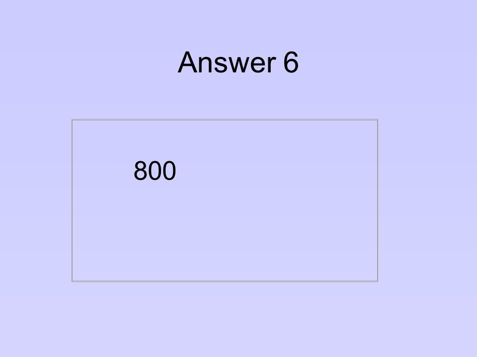 Question 6 What score out of 800 did future Microsoft founder Bill Gates get on his math S.A.T.