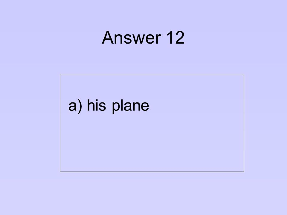Question 12 What was red about the Red Baron, the WWI flying ace.
