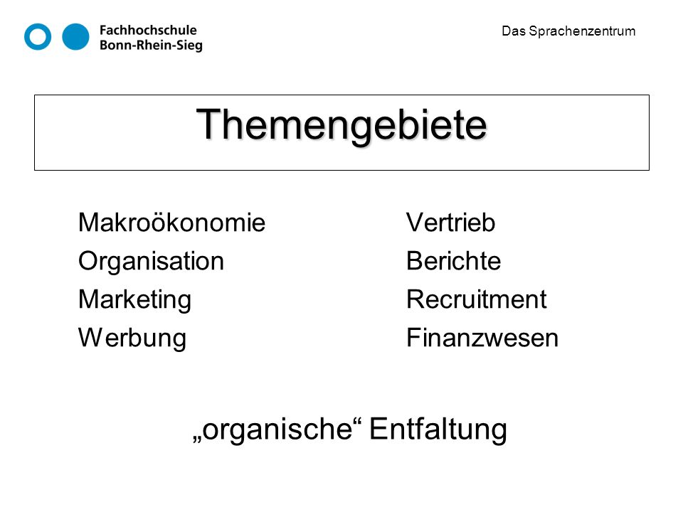 Das Sprachenzentrum Themengebiete Makroökonomie Organisation Marketing Werbung Vertrieb Berichte Recruitment Finanzwesen organische Entfaltung