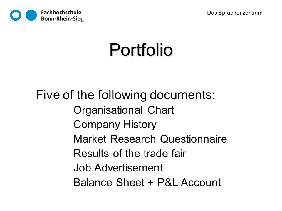 Das Sprachenzentrum Portfolio Five of the following documents: Organisational Chart Company History Market Research Questionnaire Results of the trade fair Job Advertisement Balance Sheet + P&L Account