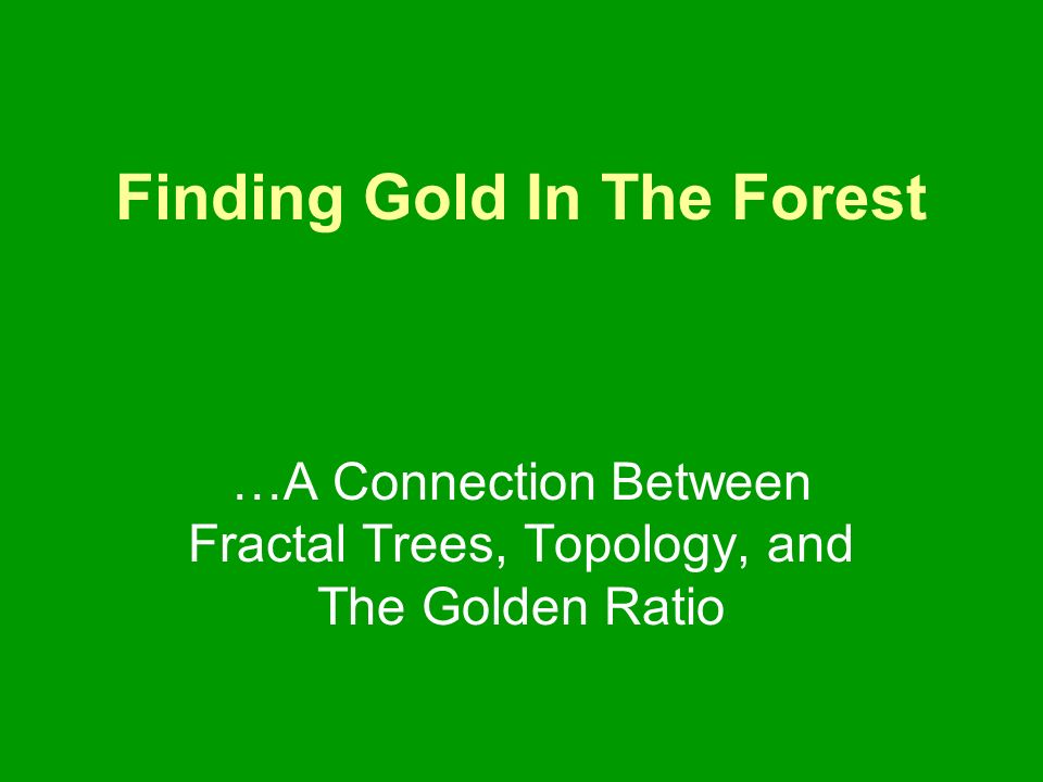 Finding Gold In The Forest …A Connection Between Fractal Trees, Topology, and The Golden Ratio
