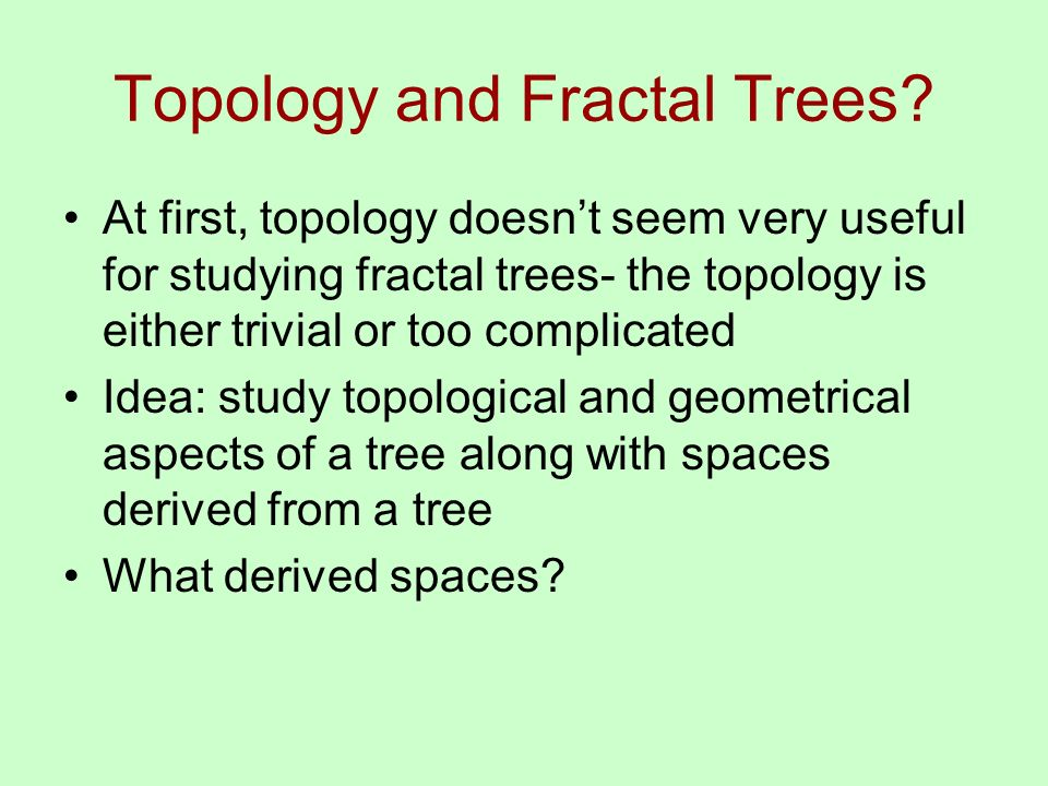 Topology and Fractal Trees.