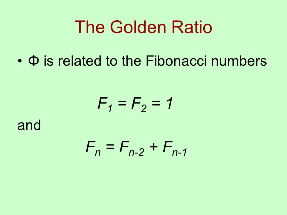 The Golden Ratio Φ is related to the Fibonacci numbers F 1 = F 2 = 1 and F n = F n-2 + F n-1