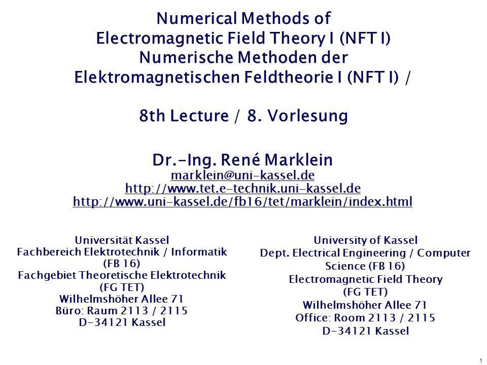 1 Numerical Methods of Electromagnetic Field Theory I (NFT I) Numerische Methoden der Elektromagnetischen Feldtheorie I (NFT I) / 8th Lecture / 8.