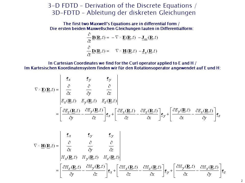 2 3-D FDTD – Derivation of the Discrete Equations / 3D-FDTD – Ableitung der diskreten Gleichungen The first two Maxwells Equations are in differential