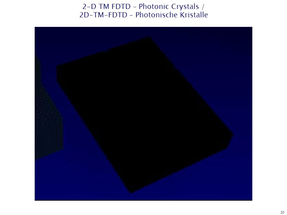 20 2-D TM FDTD – Photonic Crystals / 2D-TM-FDTD – Photonische Kristalle