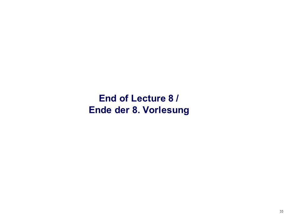 33 End of Lecture 8 / Ende der 8. Vorlesung