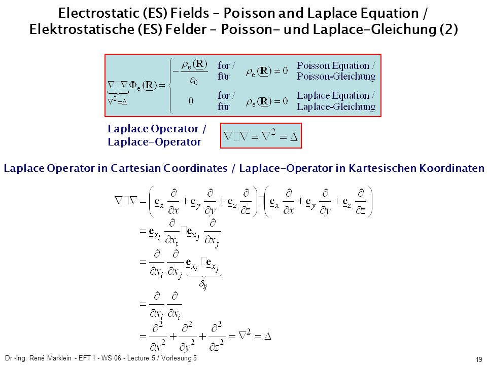 Dr.-Ing. René Marklein - EFT I - WS 06 - Lecture 5 / Vorlesung 5 19 Laplace Operator / Laplace-Operator Laplace Operator in Cartesian Coordinates / La