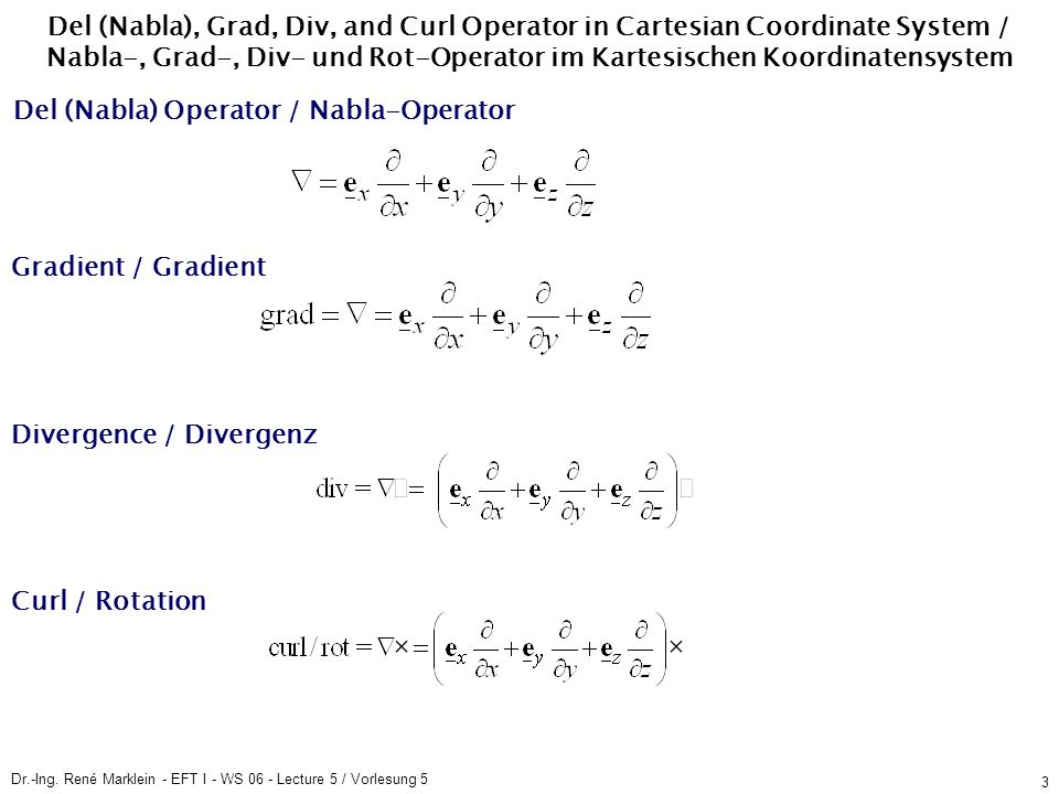Dr.-Ing. René Marklein - EFT I - WS 06 - Lecture 5 / Vorlesung 5 3 Del (Nabla), Grad, Div, and Curl Operator in Cartesian Coordinate System / Nabla-,