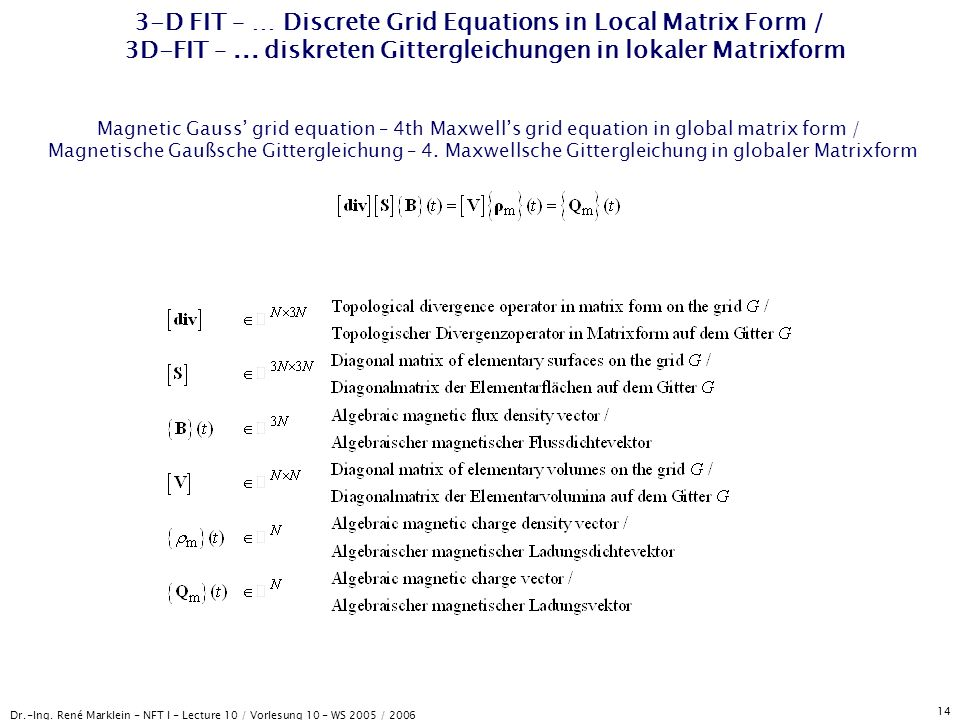 Dr.-Ing. René Marklein - NFT I - Lecture 10 / Vorlesung 10 - WS 2005 / 2006 14 3-D FIT – … Discrete Grid Equations in Local Matrix Form / 3D-FIT –...