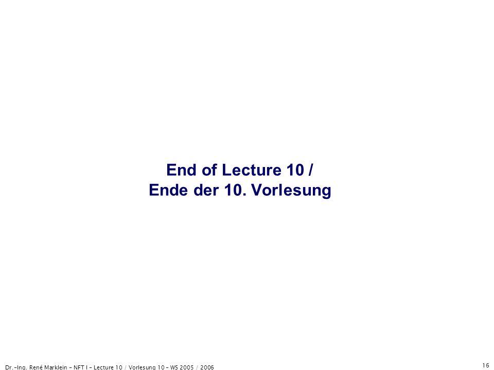 Dr.-Ing. René Marklein - NFT I - Lecture 10 / Vorlesung 10 - WS 2005 / 2006 16 End of Lecture 10 / Ende der 10. Vorlesung