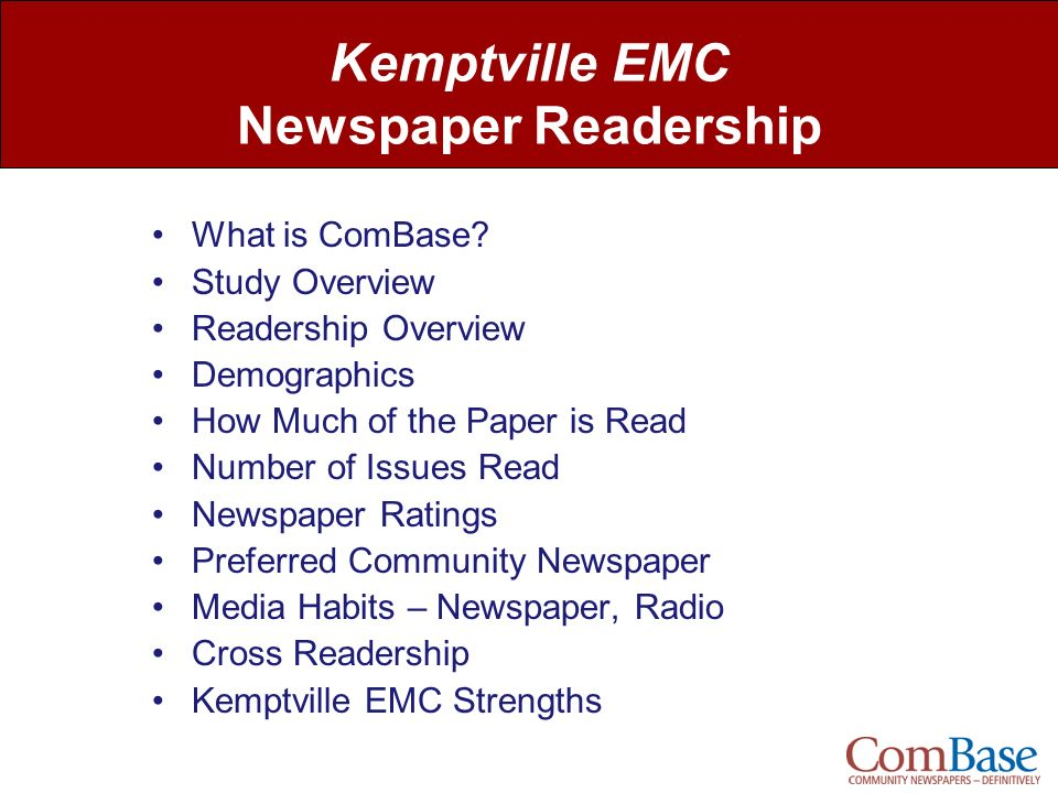 Kemptville EMC Newspaper Readership What is ComBase? Study Overview Readership Overview Demographics How Much of the Paper is Read Number of Issues Re