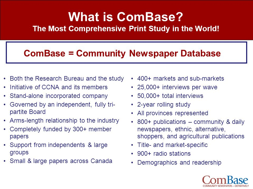 What is ComBase? The Most Comprehensive Print Study in the World! Both the Research Bureau and the study Initiative of CCNA and its members Stand-alon
