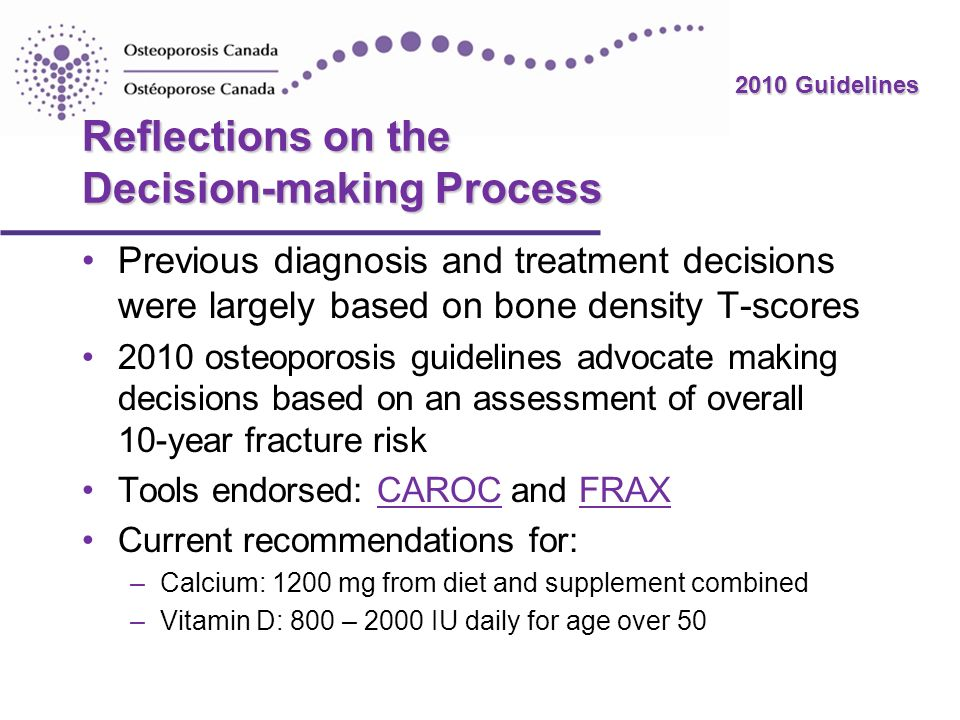 2010 Guidelines Reflections on the Decision-making Process Previous diagnosis and treatment decisions were largely based on bone density T-scores 2010