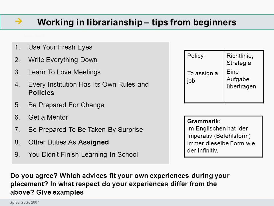 Sources Seminar I-Prax: Inhaltserschließung visueller Medien, 5.10.2004 Spree WS 2006/2007 Barton, Emily: What Library School Didnt Teach You: An Overview from Six First-Year Professionals.