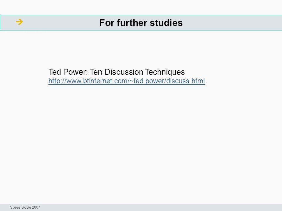 For further studies ArbeitsschritteW Seminar I-Prax: Inhaltserschließung visueller Medien, 5.10.2004 Spree SoSe 2007 Ted Power: Ten Discussion Techniq