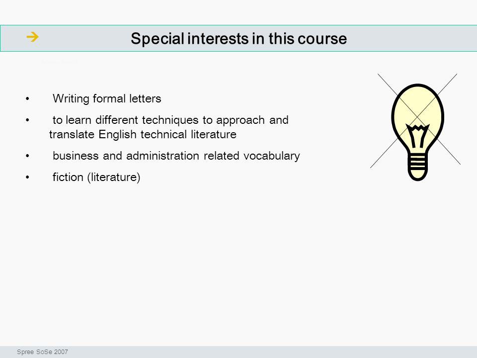 Special interests in this course ArbeitsschritteW Seminar I-Prax: Inhaltserschließung visueller Medien, 5.10.2004 Spree SoSe 2007 Writing formal lette