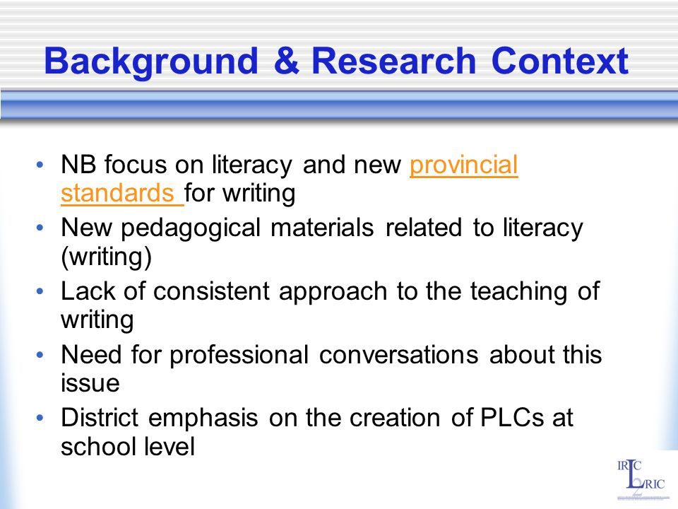 Background & Research Context NB focus on literacy and new provincial standards for writingprovincial standards New pedagogical materials related to l