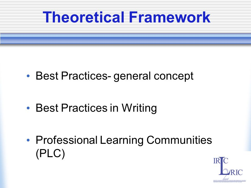Theoretical Framework Best Practices- general concept Best Practices in Writing Professional Learning Communities (PLC)