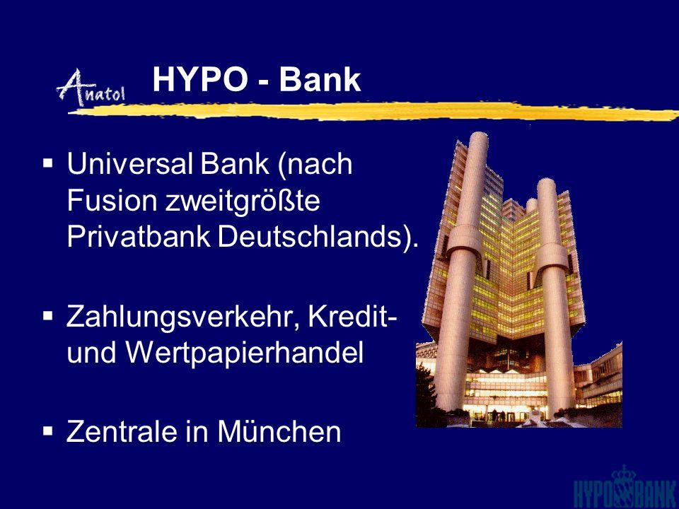 Universal Bank (nach Fusion zweitgrößte Privatbank Deutschlands). Zahlungsverkehr, Kredit- und Wertpapierhandel Zentrale in München HYPO - Bank