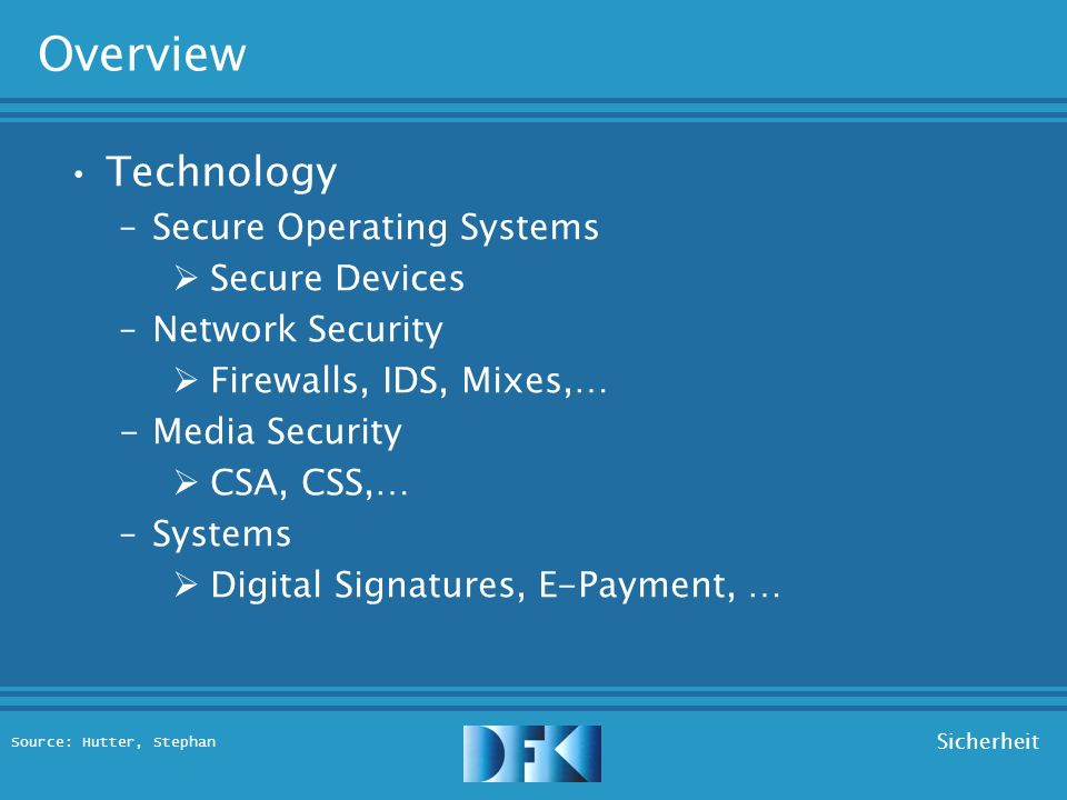 Source: Hutter, Stephan Sicherheit Overview Security Policies -Access Control Basic Concepts Systems: Chinese-Wall, Bell-La Padula, Biba, … -Information Flow Control Basic Notions of Non-Interference Systems with Structured States Multilevel Security Policies Intransitive Policies
