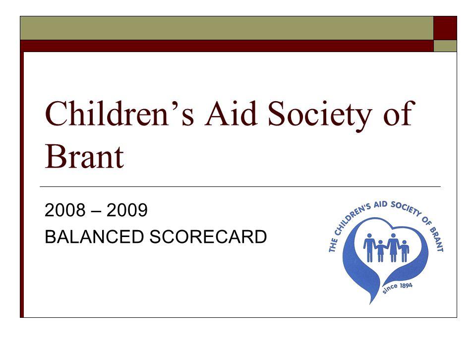 Childrens Aid Society of Brant 2008 – 2009 BALANCED SCORECARD