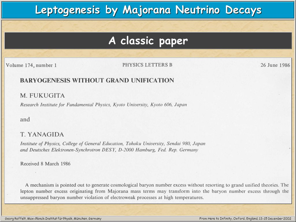 Georg Raffelt, Max-Planck-Institut für Physik, München, GermanyFrom Here to Infinity, Oxford, England, 13-15 December 2002 Leptogenesis by Majorana Neutrino Decays A classic paper