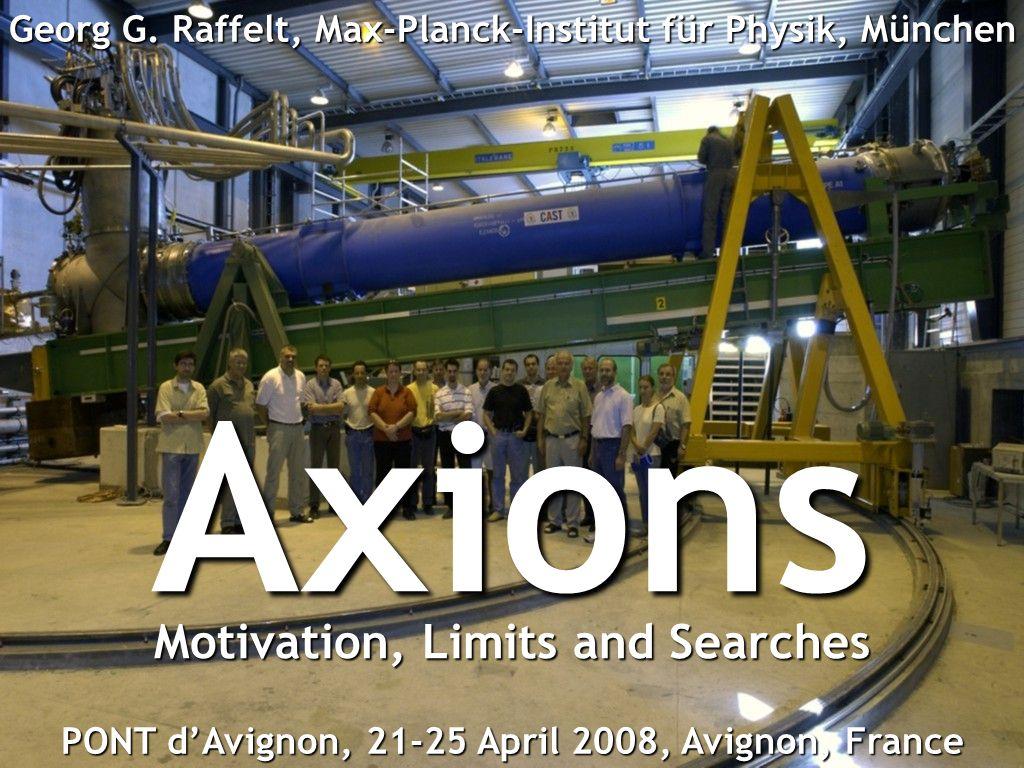 Georg Raffelt, Max-Planck-Institut für Physik, München, Germany PONT dAvignon, 21-25 April 2008, Avignon, FranceAxions Georg G. Raffelt, Max-Planck-In