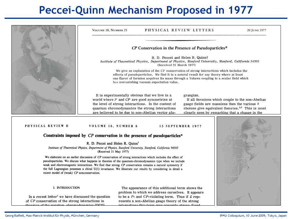 Georg Raffelt, Max-Planck-Institut für Physik, München, Germany IPMU Colloquium, 10 June 2009, Tokyo, Japan Peccei-Quinn Mechanism Proposed in 1977