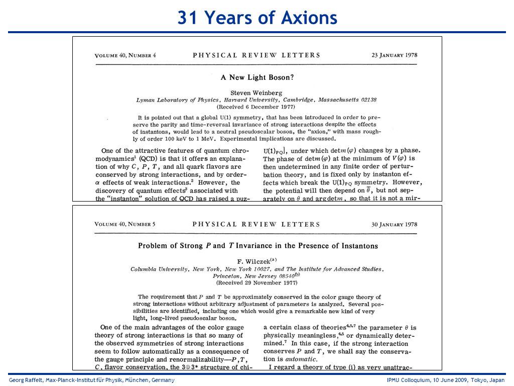 Georg Raffelt, Max-Planck-Institut für Physik, München, Germany IPMU Colloquium, 10 June 2009, Tokyo, Japan 31 Years of Axions