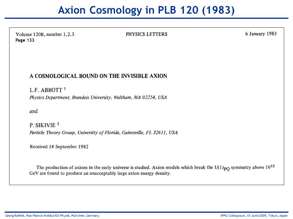 Georg Raffelt, Max-Planck-Institut für Physik, München, Germany IPMU Colloquium, 10 June 2009, Tokyo, Japan Axion Cosmology in PLB 120 (1983) Page 133