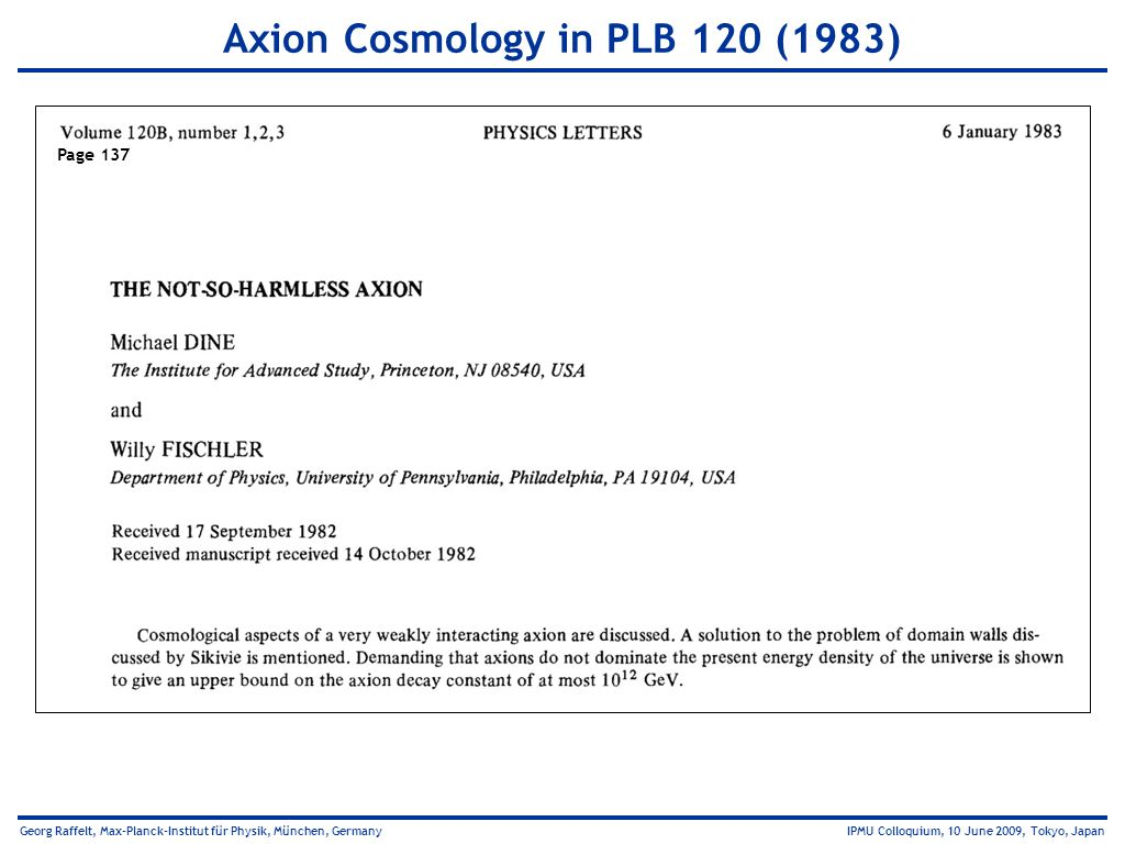 Georg Raffelt, Max-Planck-Institut für Physik, München, Germany IPMU Colloquium, 10 June 2009, Tokyo, Japan Axion Cosmology in PLB 120 (1983) Page 137