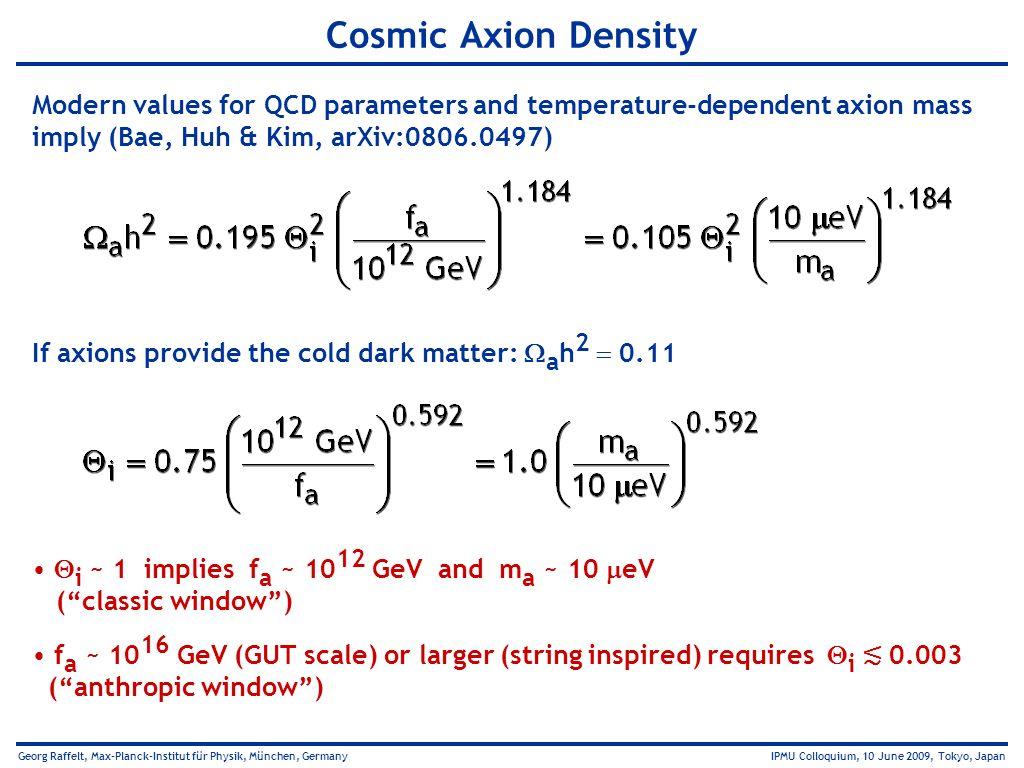 Georg Raffelt, Max-Planck-Institut für Physik, München, Germany IPMU Colloquium, 10 June 2009, Tokyo, Japan Cosmic Axion Density Modern values for QCD