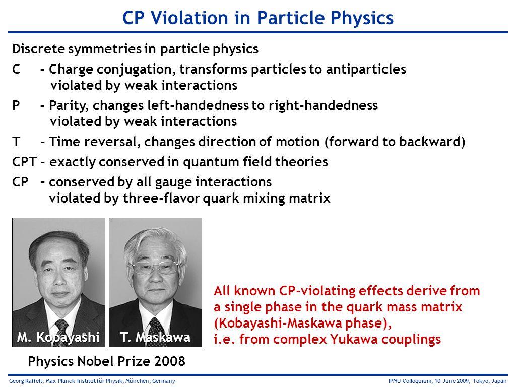 Georg Raffelt, Max-Planck-Institut für Physik, München, Germany IPMU Colloquium, 10 June 2009, Tokyo, Japan CP Violation in Particle Physics Discrete