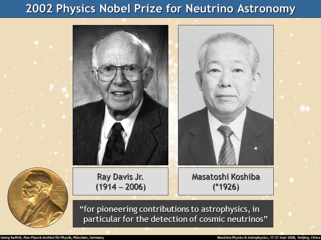 Georg Raffelt, Max-Planck-Institut für Physik, München, Germany Neutrino Physics & Astrophysics, 17-21 Sept 2008, Beijing, China 2002 Physics Nobel Pr