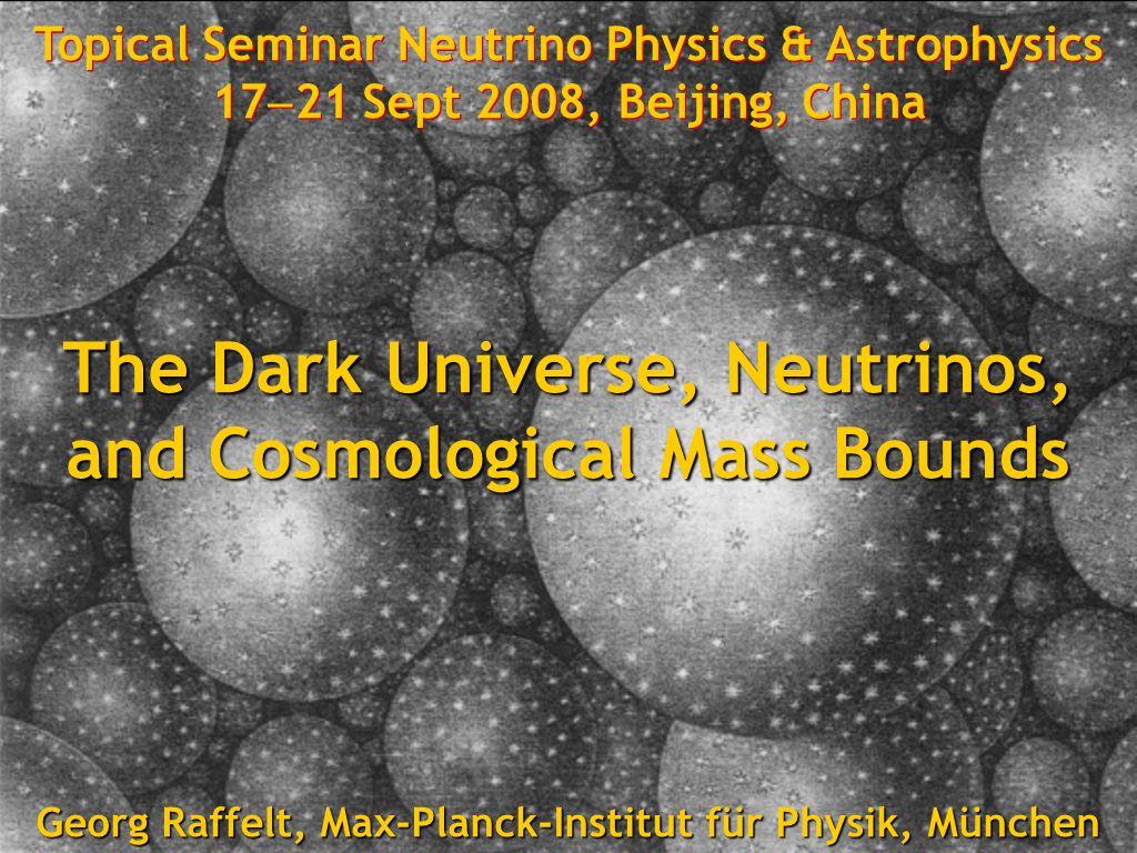 Georg Raffelt, Max-Planck-Institut für Physik, München, Germany Neutrino Physics & Astrophysics, 17-21 Sept 2008, Beijing, China Geheimnis der dunklen