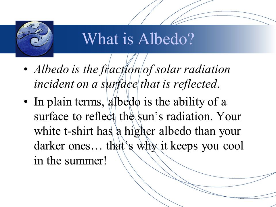 What is Albedo. Albedo is the fraction of solar radiation incident on a surface that is reflected.