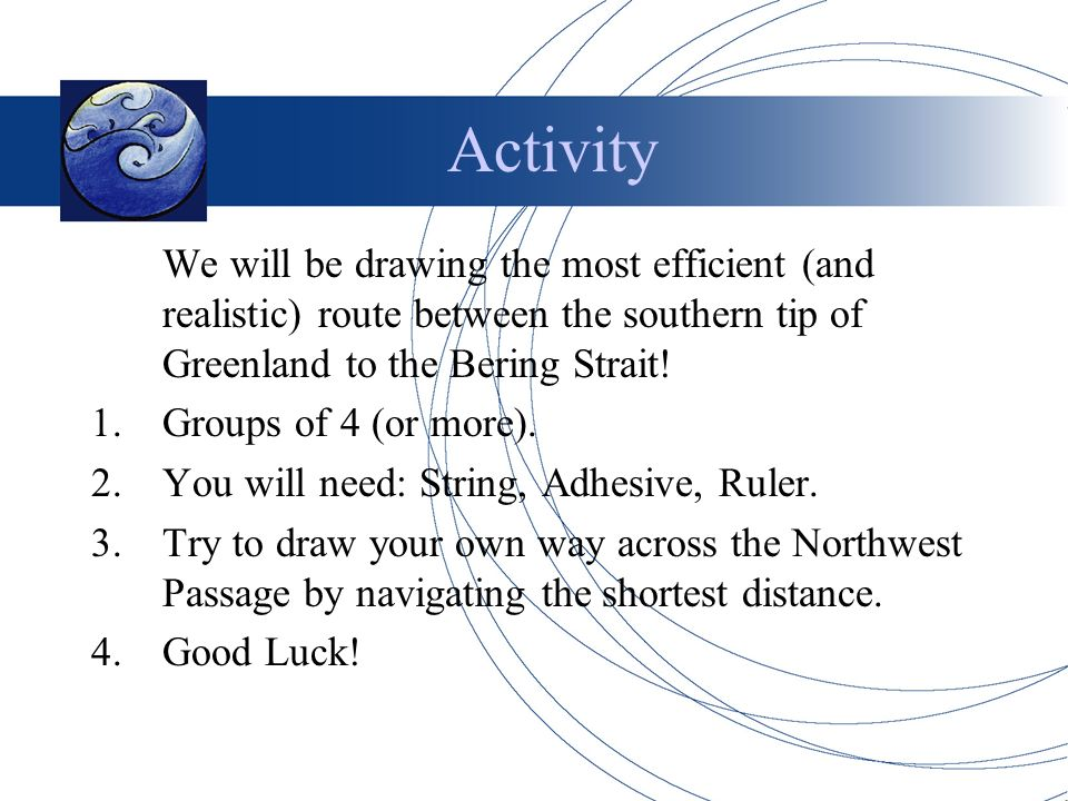 Activity We will be drawing the most efficient (and realistic) route between the southern tip of Greenland to the Bering Strait.
