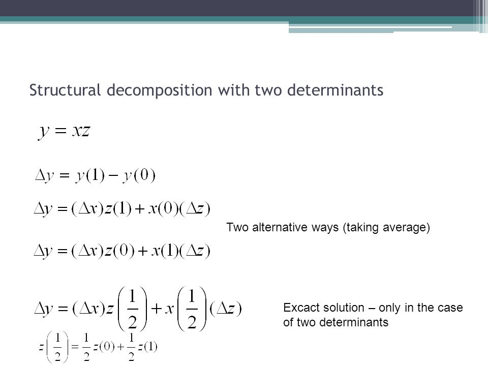 Structural decomposition with two determinants Two alternative ways (taking average) Excact solution – only in the case of two determinants