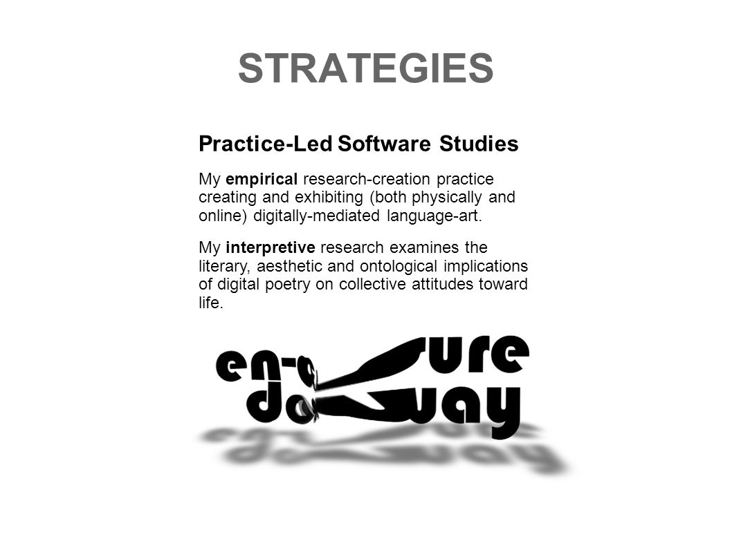 STRATEGIES Practice-Led Software-Studies My empirical research-creation practice creating and exhibiting (both physically and online) digitally-mediat
