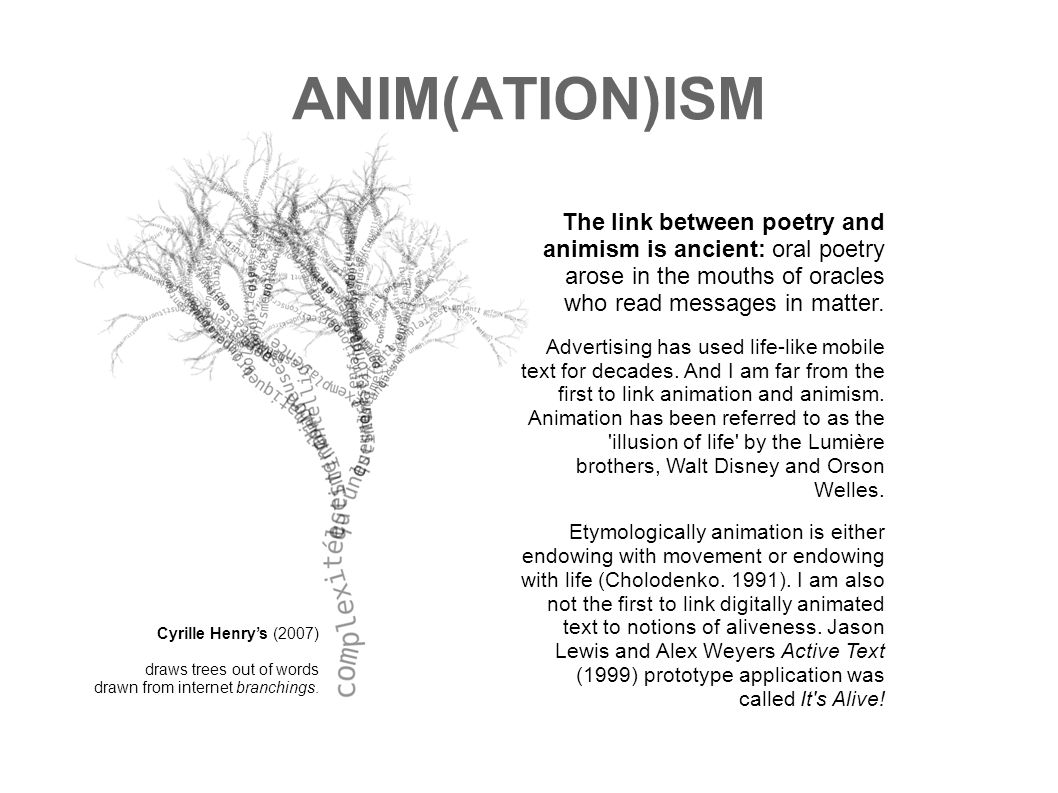 ANIM(ATION)ISM The link between poetry and animism is ancient: oral poetry arose in the mouths of oracles who read messages in matter. Advertising has