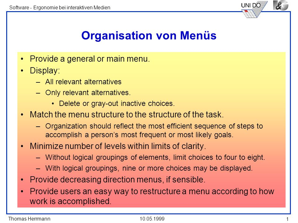 Thomas Herrmann Software - Ergonomie bei interaktiven Medien 10.05.1999 2 Gruppierung von Menü-Items Create hierarchical groupings of items that are logical, distinctive, meaningful, and mutually exclusive.
