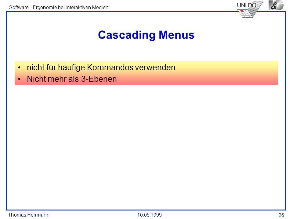 Thomas Herrmann Software - Ergonomie bei interaktiven Medien 10.05.1999 26 Cascading Menus nicht für häufige Kommandos verwenden Nicht mehr als 3-Ebenen