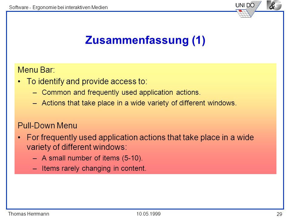 Thomas Herrmann Software - Ergonomie bei interaktiven Medien 10.05.1999 29 Zusammenfassung (1) Menu Bar: To identify and provide access to: –Common and frequently used application actions.