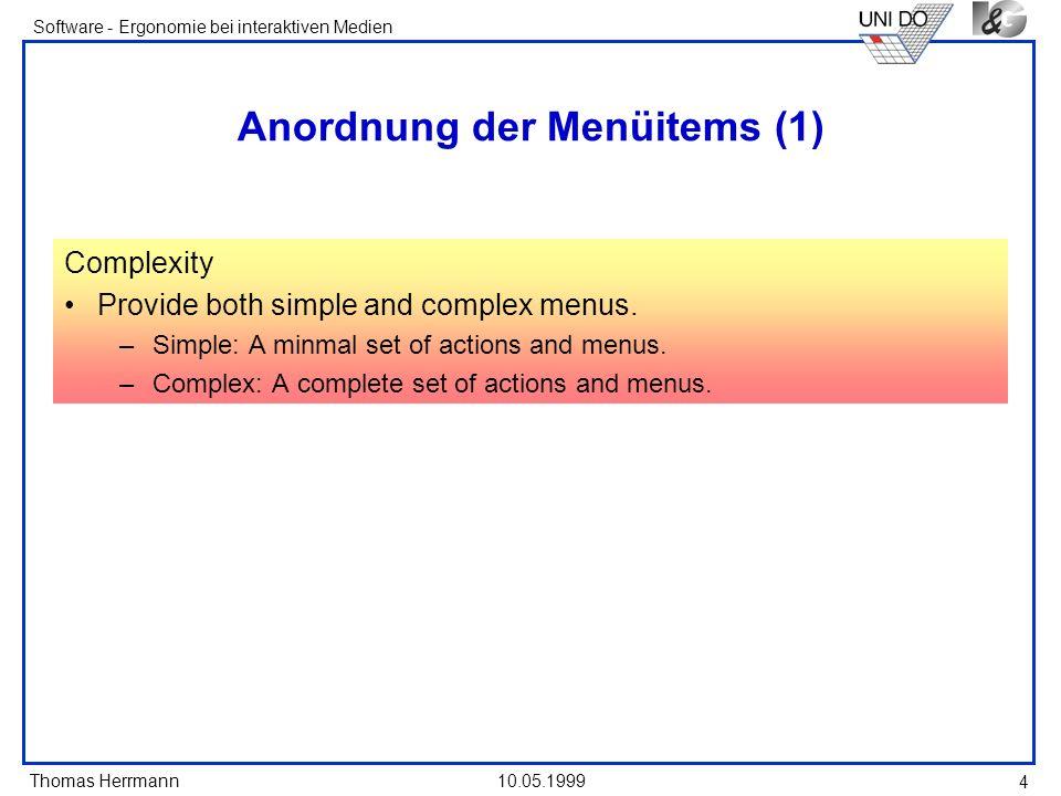 Thomas Herrmann Software - Ergonomie bei interaktiven Medien 10.05.1999 15 Defaults and Unavailable Choices Defaults Provide a default whenever possible.