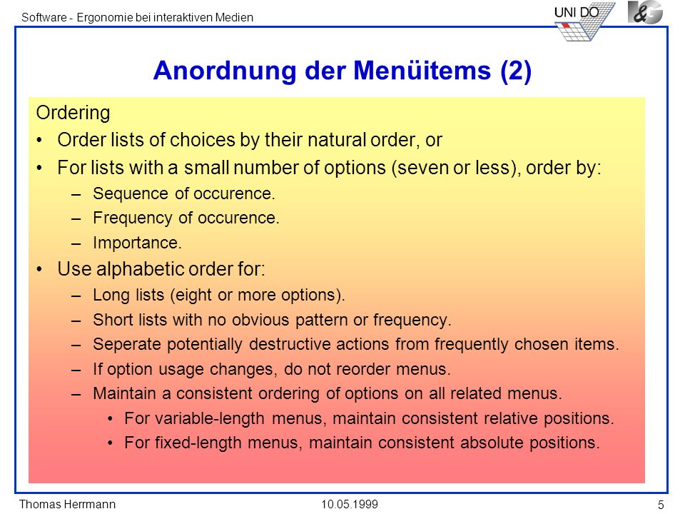 Thomas Herrmann Software - Ergonomie bei interaktiven Medien 10.05.1999 16 Keyboard Equivalents Each menu item should be assigned a keyboard equivalent mnemonic to facilitate keyboard selection.