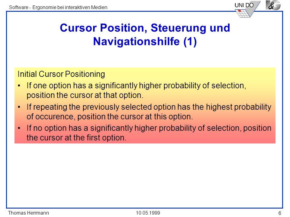 Thomas Herrmann Software - Ergonomie bei interaktiven Medien 10.05.1999 7 Cursor Position, Steuerung und Navigationshilfe (2) Control Permit only one selection per menu.
