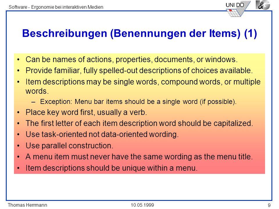 Thomas Herrmann Software - Ergonomie bei interaktiven Medien 10.05.1999 9 Beschreibungen (Benennungen der Items) (1) Can be names of actions, properties, documents, or windows.