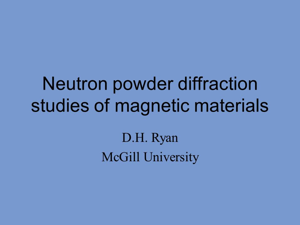 Neutron powder diffraction studies of magnetic materials D.H. Ryan McGill University